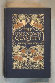 Henry Van Dyke   THE UNKNOWN QUANTITY   1912 1st Ed.